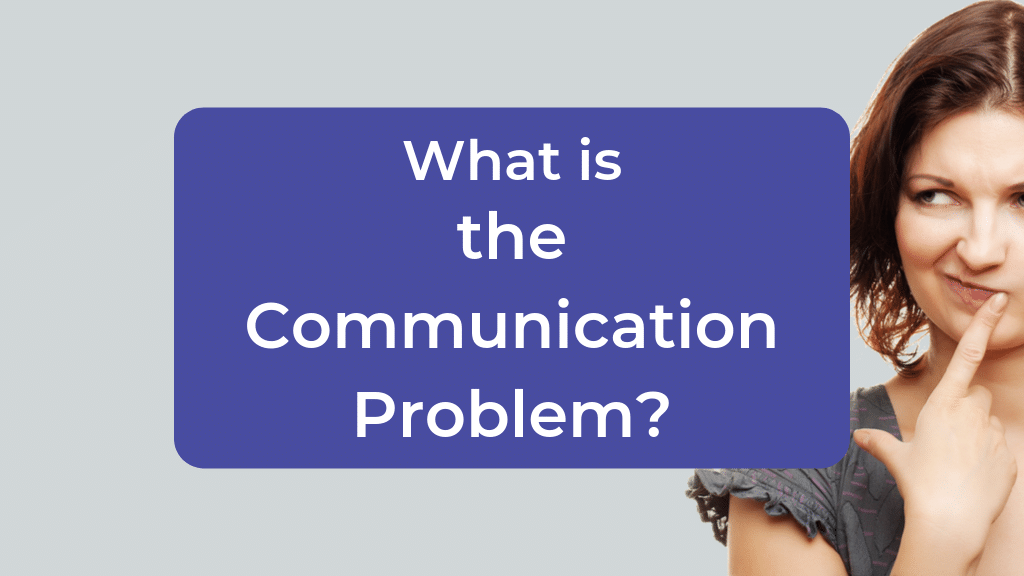 What is the Communication Problem?