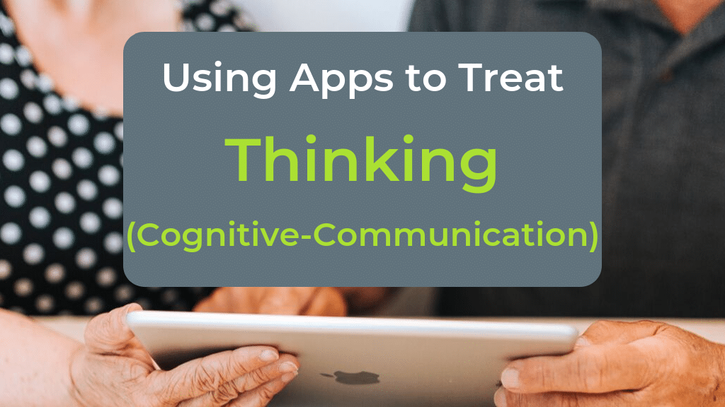 Using Speech Therapy Apps to Treat Thinking: Cognitive-Communication Disorders in Adults