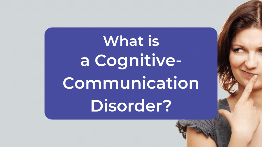 What is a Cognitive-Communication Disorder?