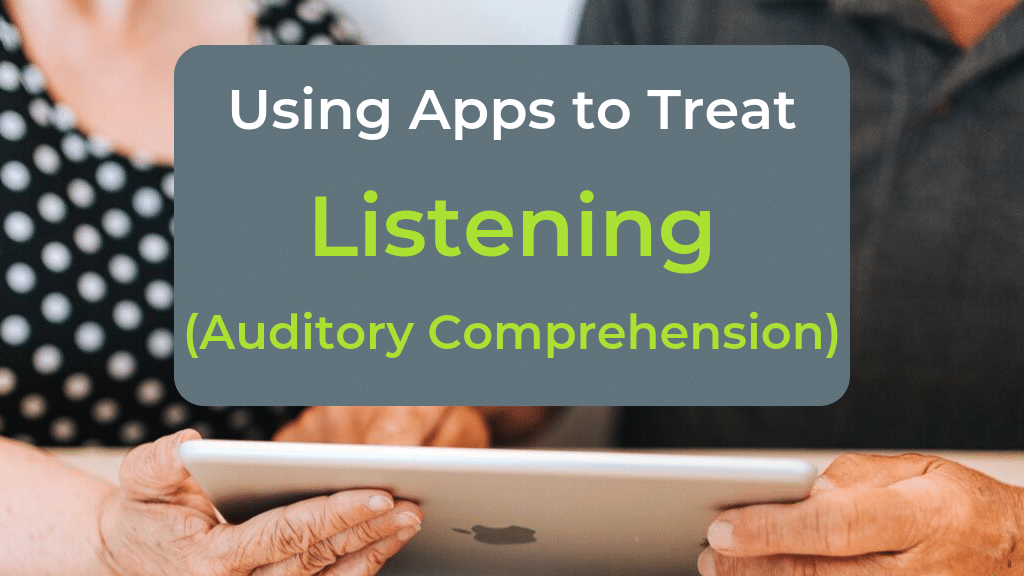 Using Speech Therapy Apps to Treat Listening: Auditory Comprehension in Adults with Aphasia