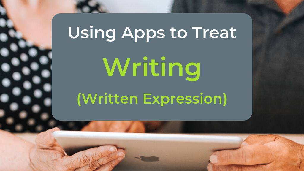 Using Speech Therapy Apps to Treat Writing: Written Expression in Adults with Aphasia